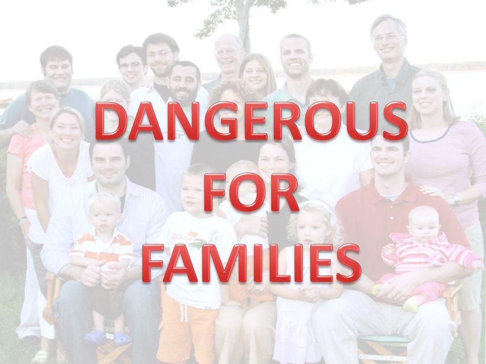 DANGEROUS FOR FAMILIES