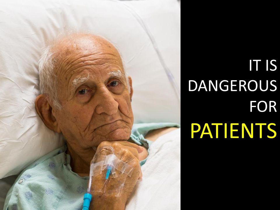 IT IS DANGEROUS FOR PATIENTS