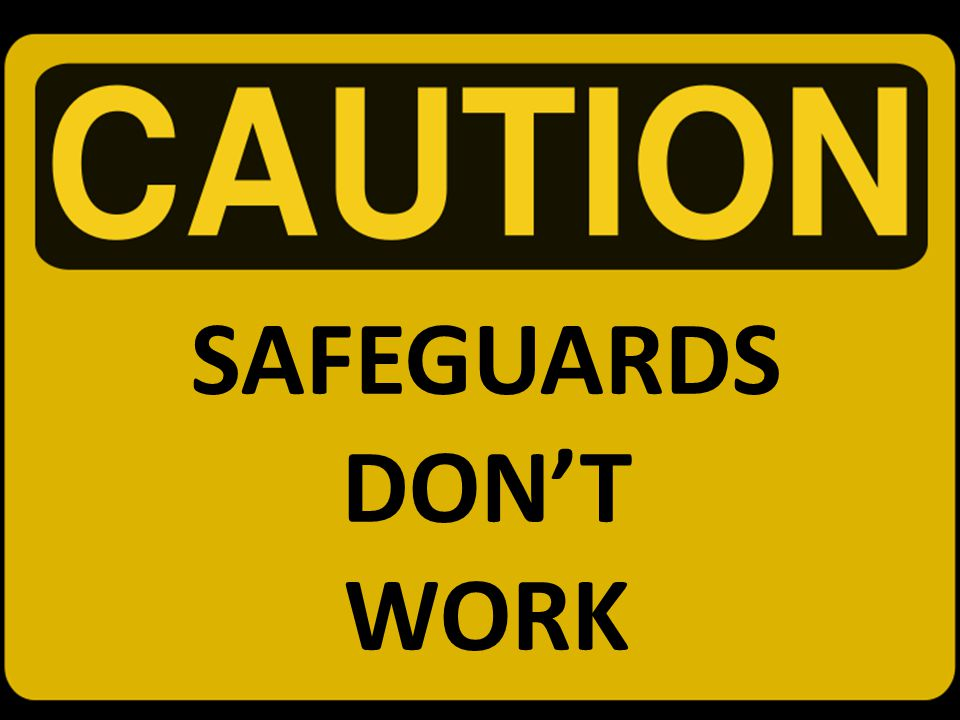 SAFEGUARDS DON'T WORK SIX MONTHS TO LIVE IMPOSSIBLE TO PREDICT