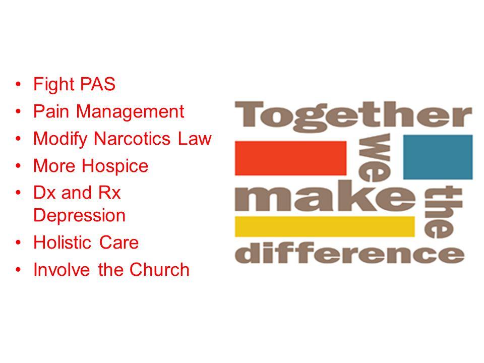 Fight PAS Pain Management. Modify Narcotics Law. More Hospice. Dx and Rx Depression. Holistic Care.