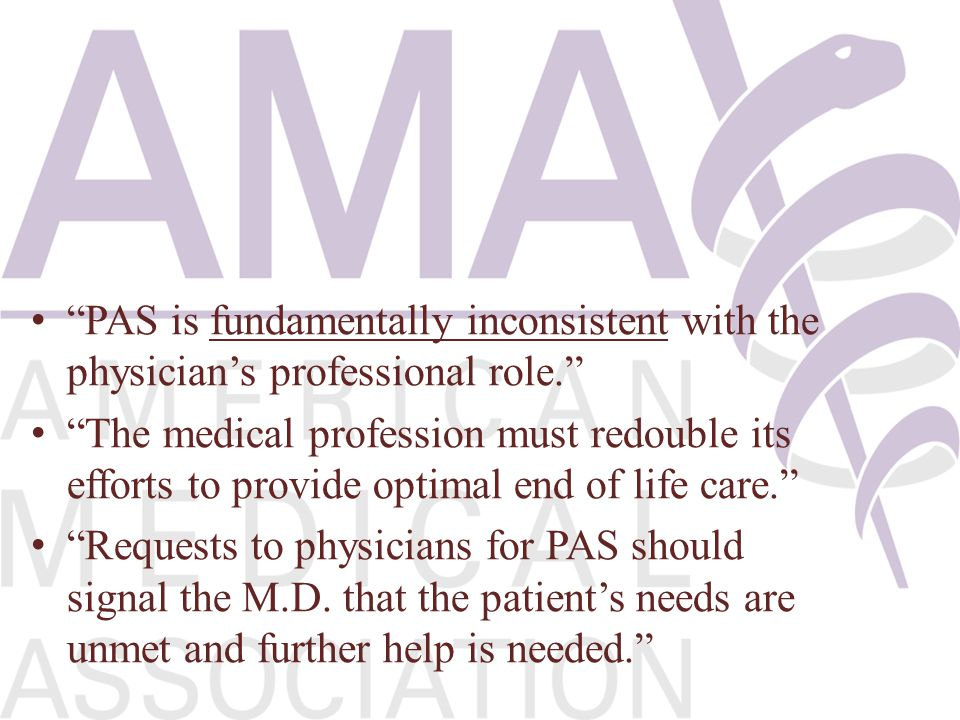 PAS is fundamentally inconsistent with the physician's professional role.