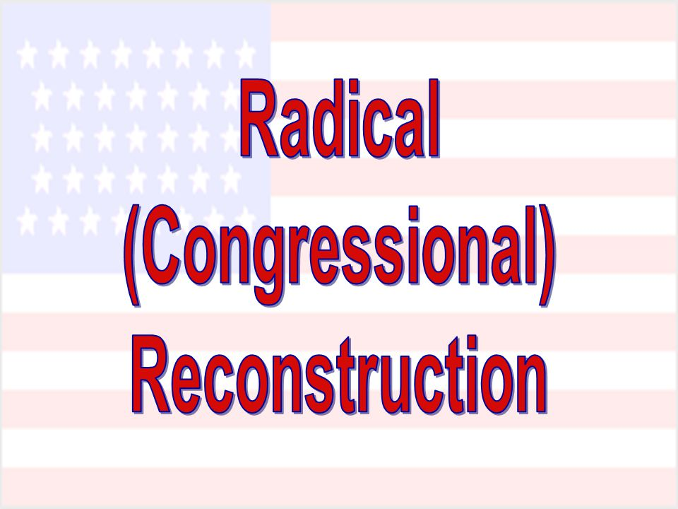 Radical (Congressional) Reconstruction