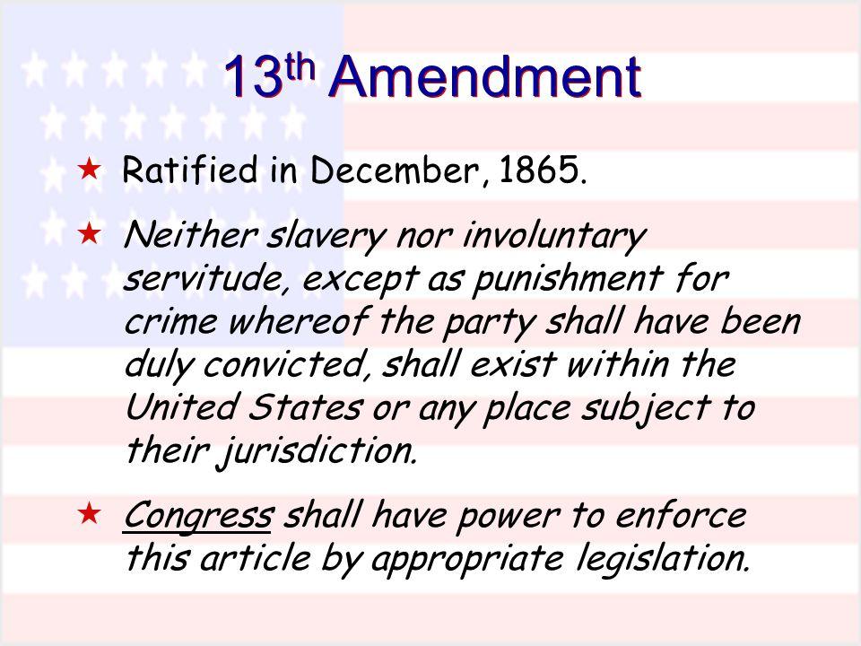 13th Amendment Ratified in December, 1865.