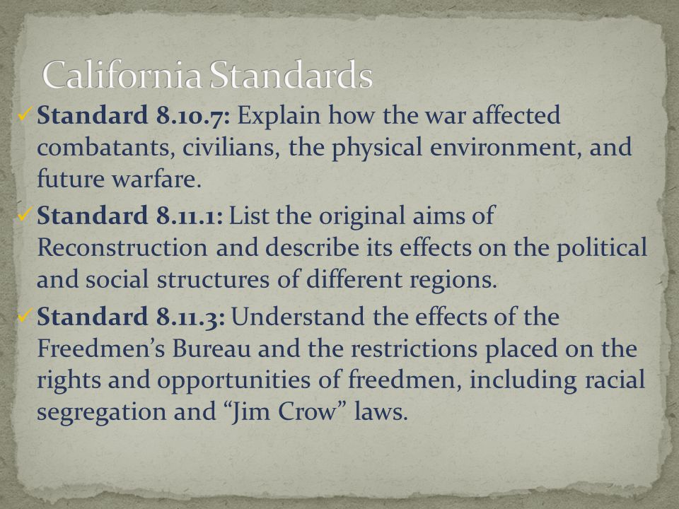 California Standards Standard 8.10.7: Explain how the war affected combatants, civilians, the physical environment, and future warfare.