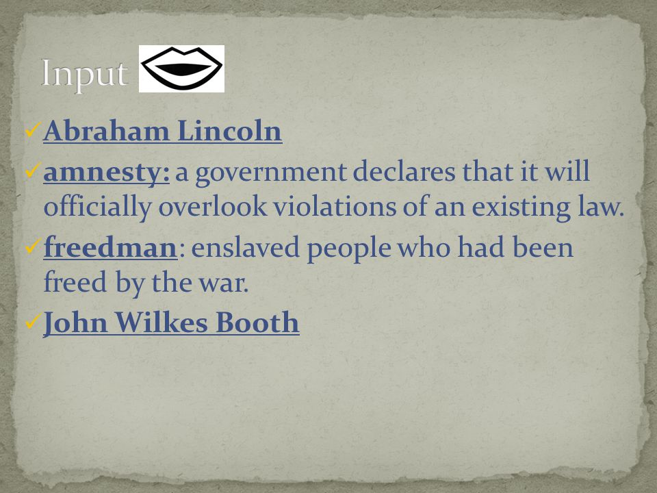 Input Abraham Lincoln. amnesty: a government declares that it will officially overlook violations of an existing law.