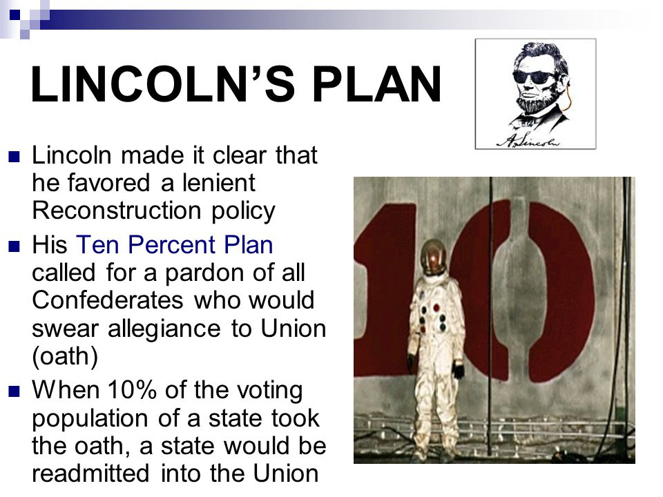 LINCOLN'S PLAN Lincoln made it clear that he favored a lenient Reconstruction policy.