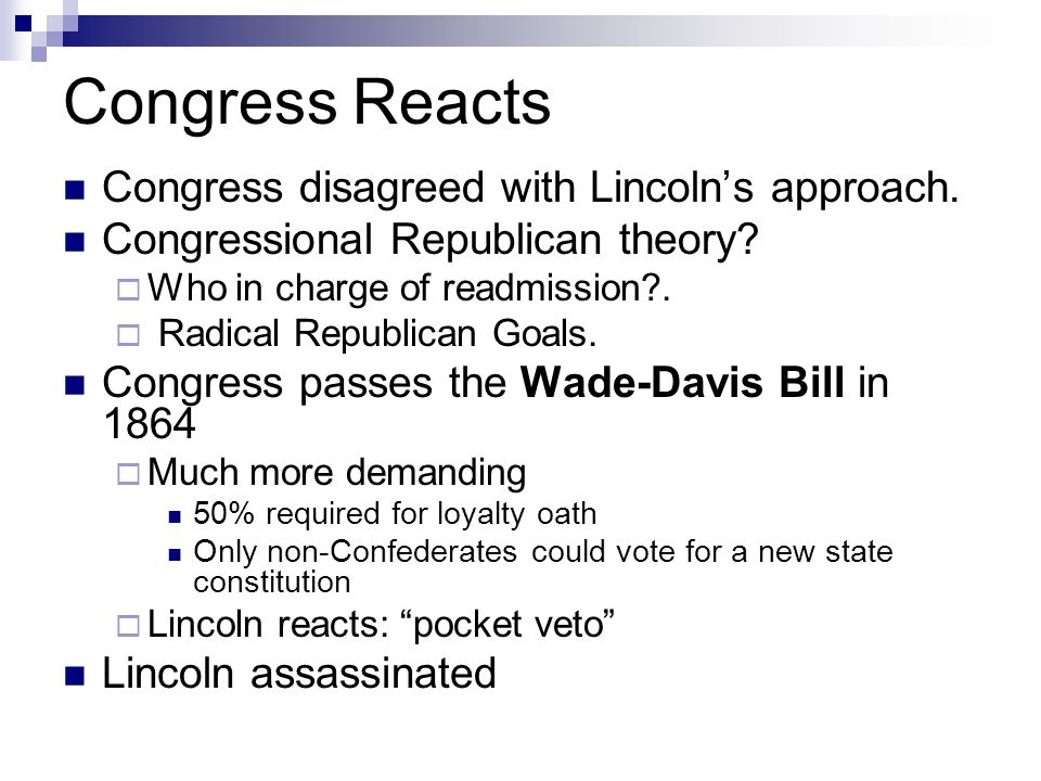 Congress Reacts Congress disagreed with Lincoln's approach.