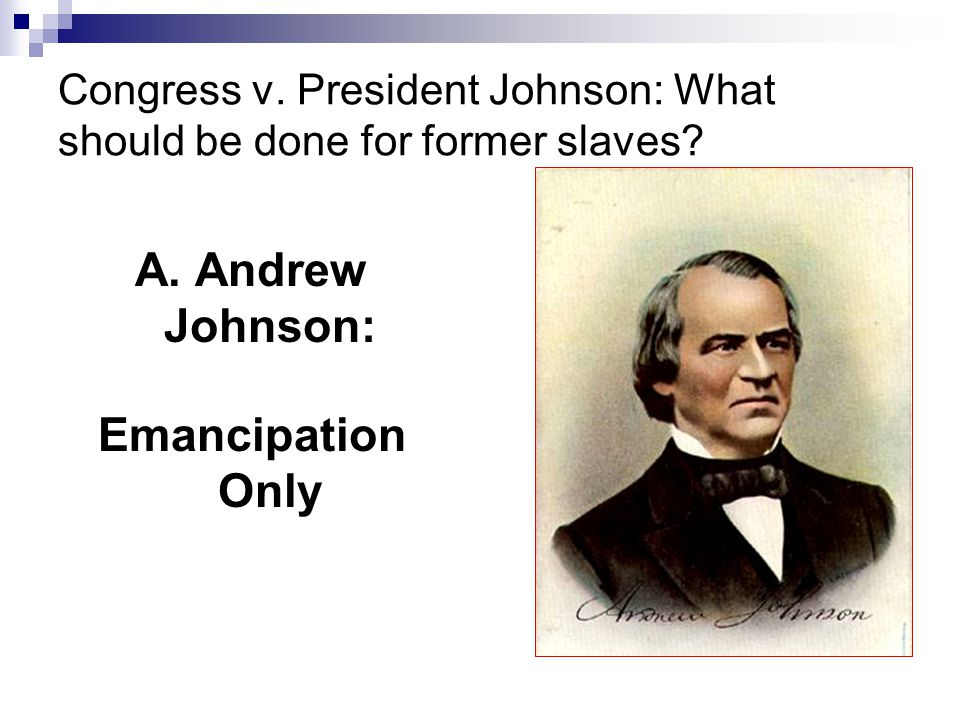 Congress v. President Johnson: What should be done for former slaves