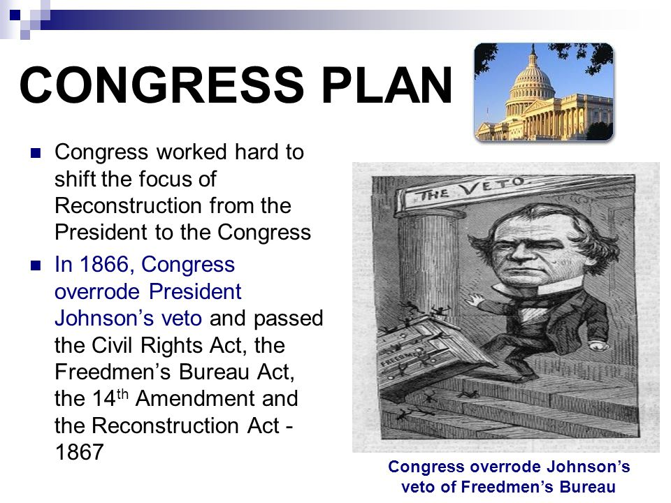Congress overrode Johnson's veto of Freedmen's Bureau