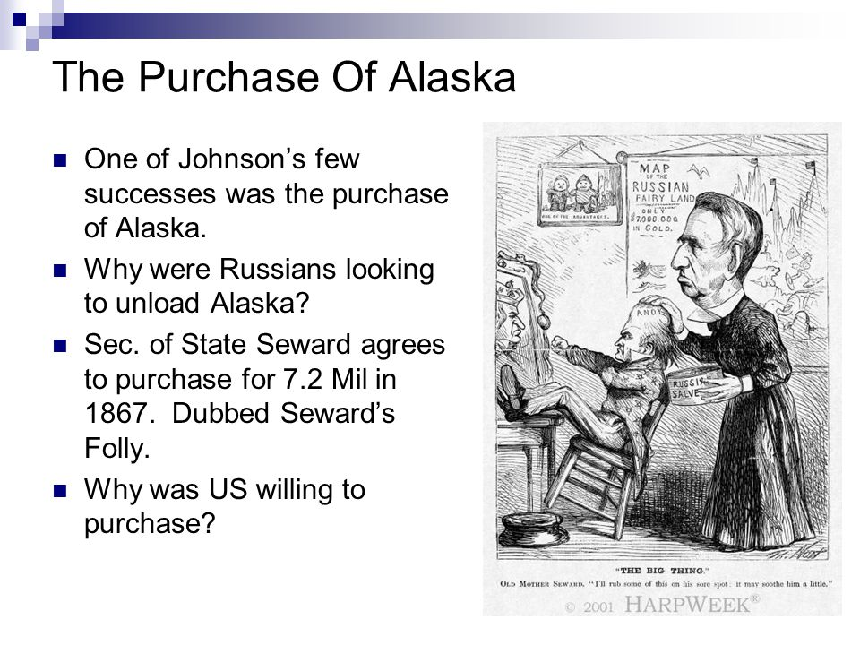 The Purchase Of Alaska One of Johnson's few successes was the purchase of Alaska. Why were Russians looking to unload Alaska