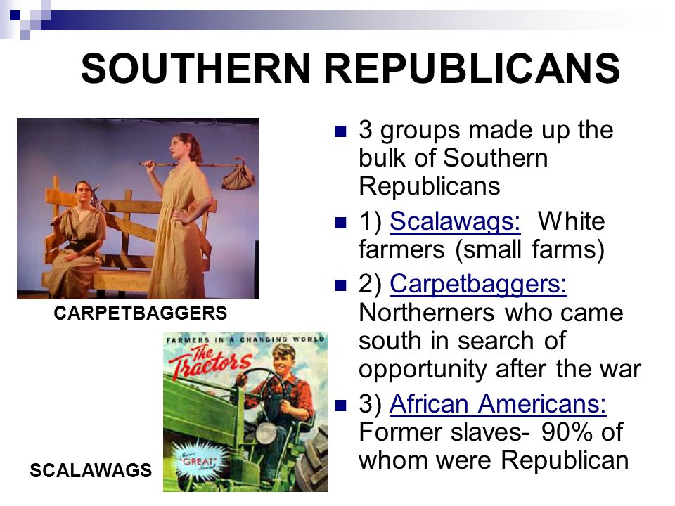 SOUTHERN REPUBLICANS 3 groups made up the bulk of Southern Republicans