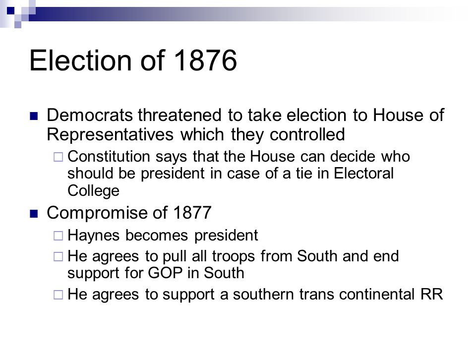 Election of 1876 Democrats threatened to take election to House of Representatives which they controlled.