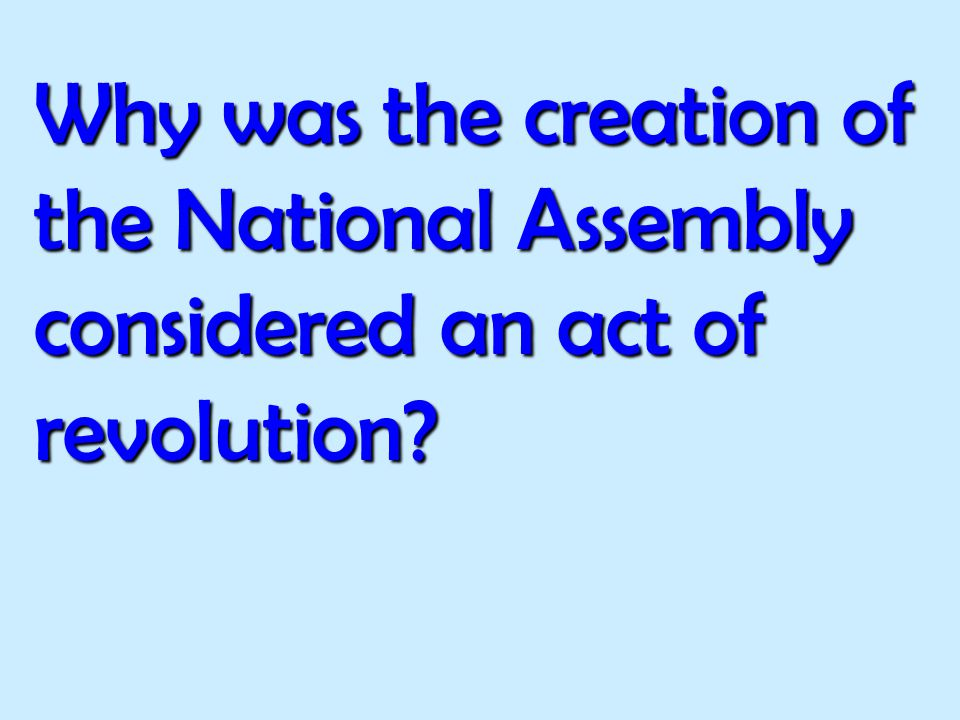 Why was the creation of the National Assembly considered an act of revolution