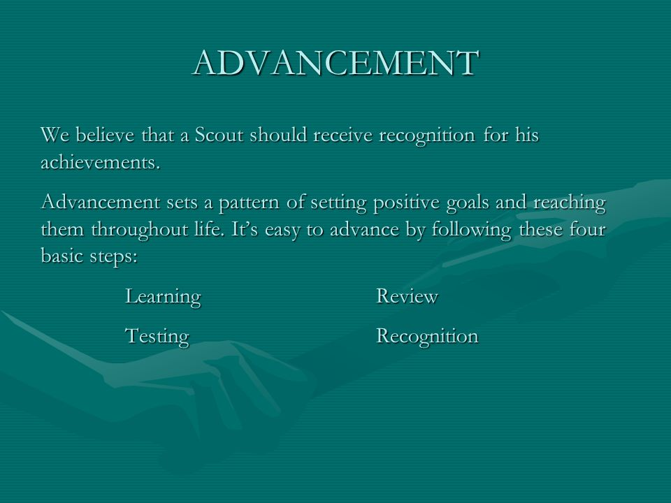 ADVANCEMENT We believe that a Scout should receive recognition for his achievements.