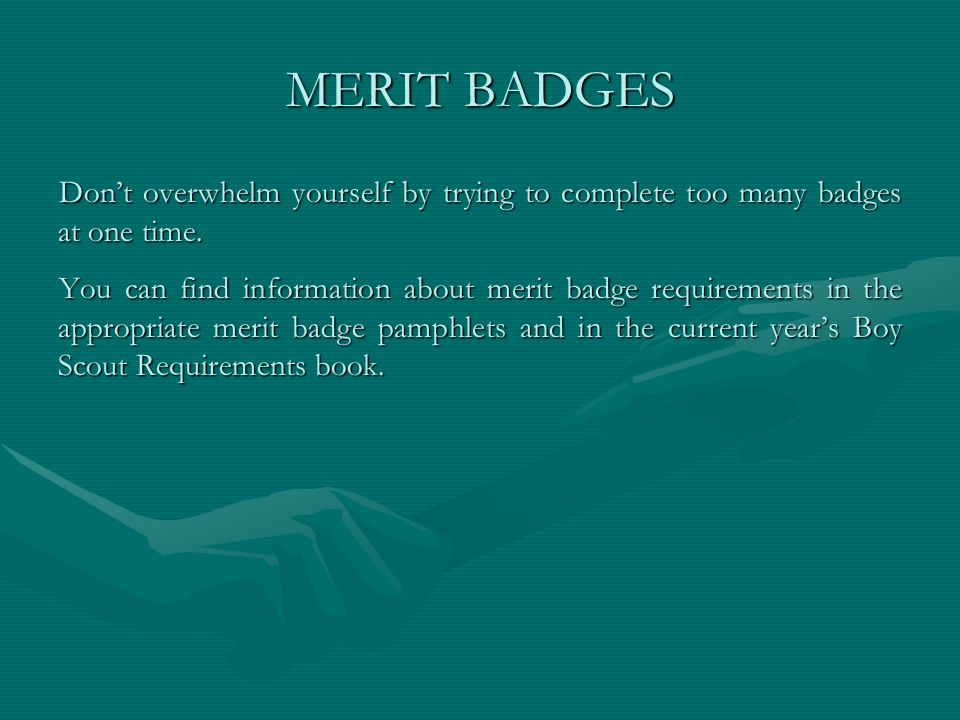 MERIT BADGES Don't overwhelm yourself by trying to complete too many badges at one time.