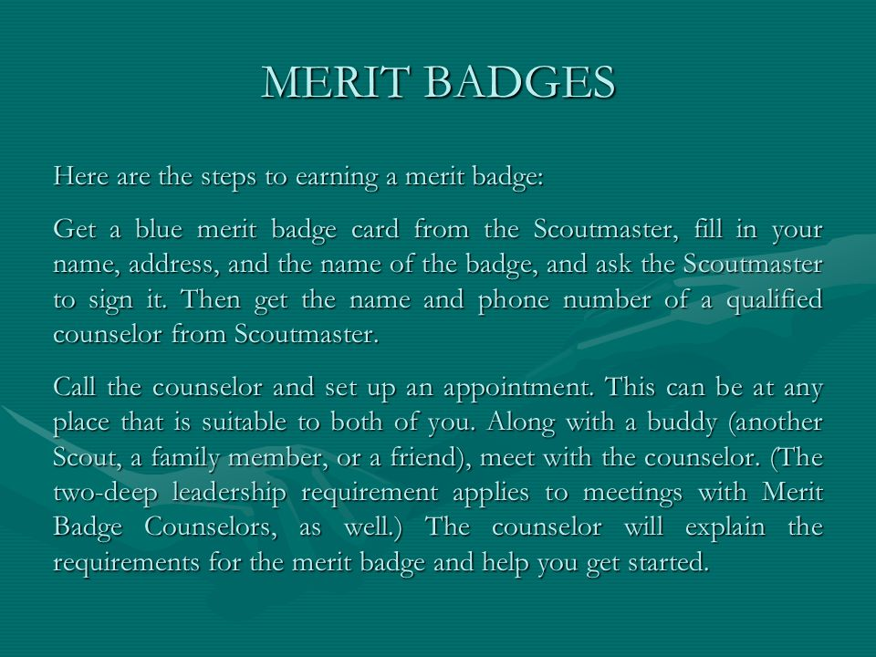 MERIT BADGES Here are the steps to earning a merit badge: