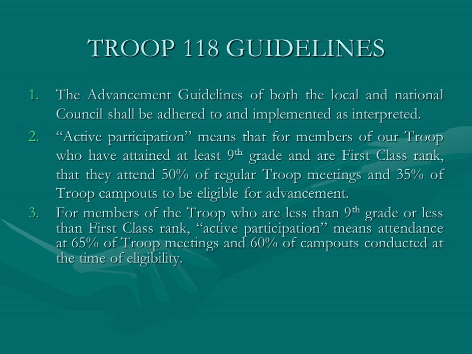 TROOP 118 GUIDELINES The Advancement Guidelines of both the local and national Council shall be adhered to and implemented as interpreted.