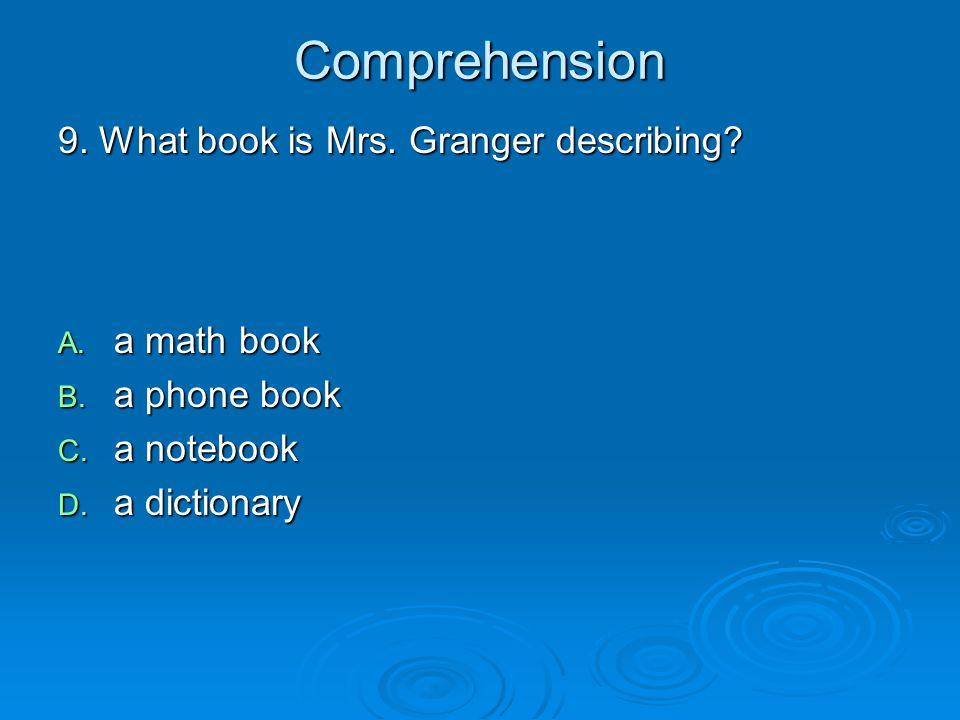 Comprehension 9. What book is Mrs. Granger describing a math book