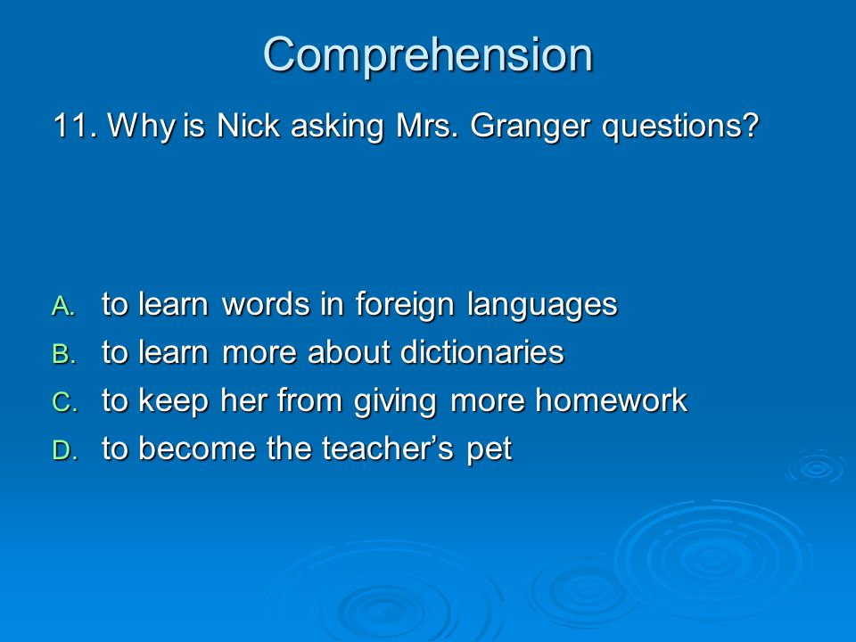 Comprehension 11. Why is Nick asking Mrs. Granger questions