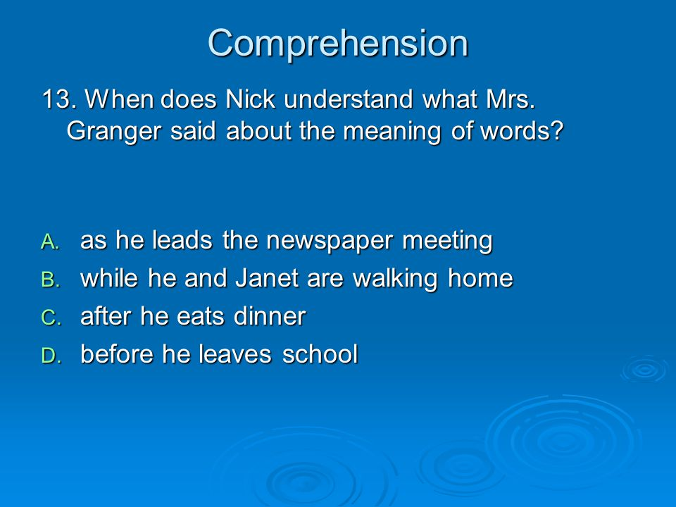 Comprehension 13. When does Nick understand what Mrs. Granger said about the meaning of words as he leads the newspaper meeting.