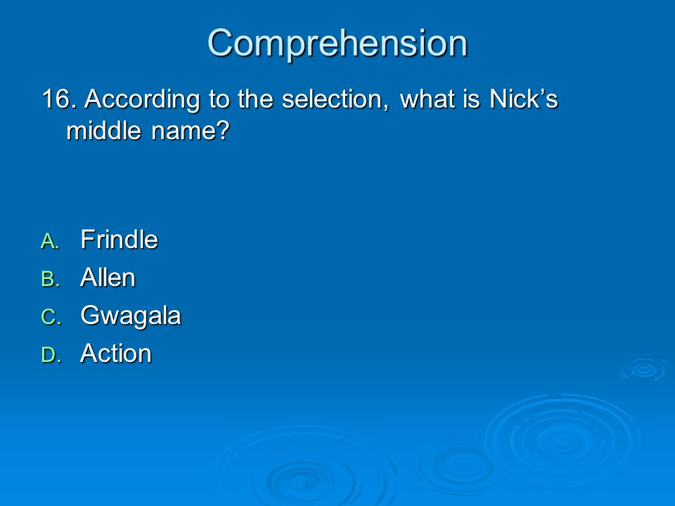 Comprehension 16. According to the selection, what is Nick's middle name Frindle. Allen. Gwagala.