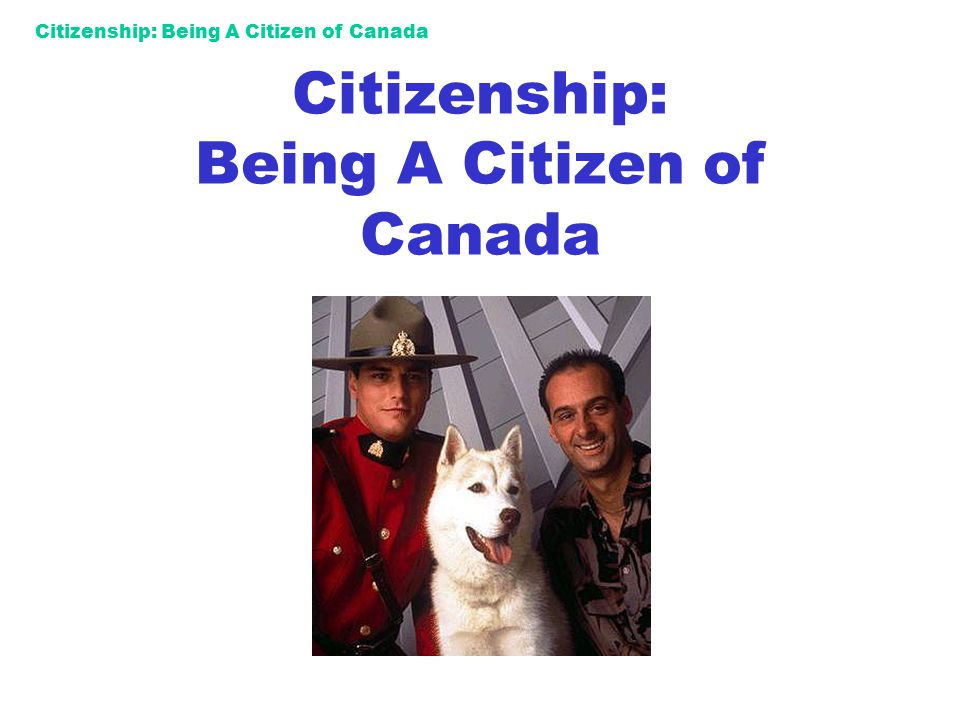 Citizenship: Being A Citizen of Canada