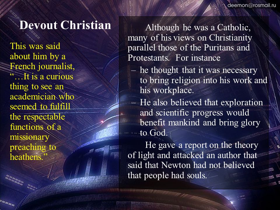 Devout Christian Although he was a Catholic, many of his views on Christianity parallel those of the Puritans and Protestants. For instance.