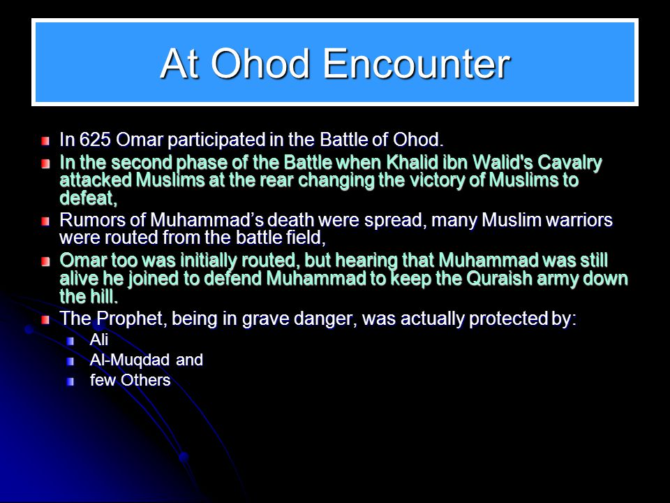 At Ohod Encounter In 625 Omar participated in the Battle of Ohod.