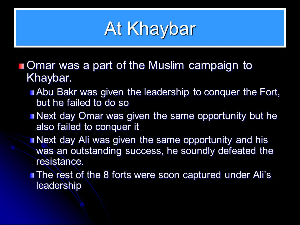 At Khaybar Omar was a part of the Muslim campaign to Khaybar.