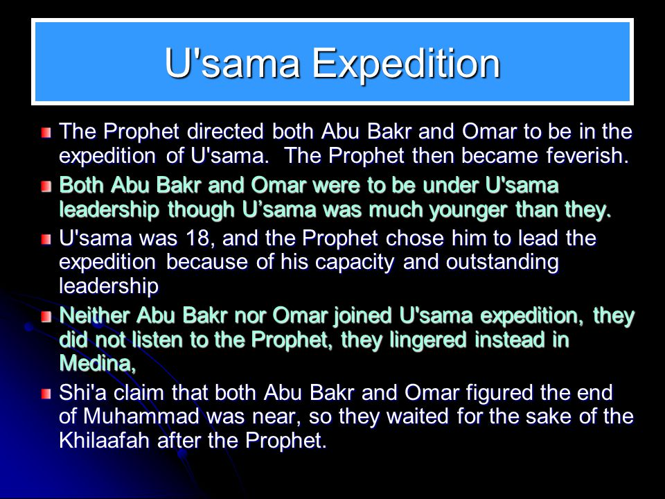 U sama Expedition The Prophet directed both Abu Bakr and Omar to be in the expedition of U sama. The Prophet then became feverish.