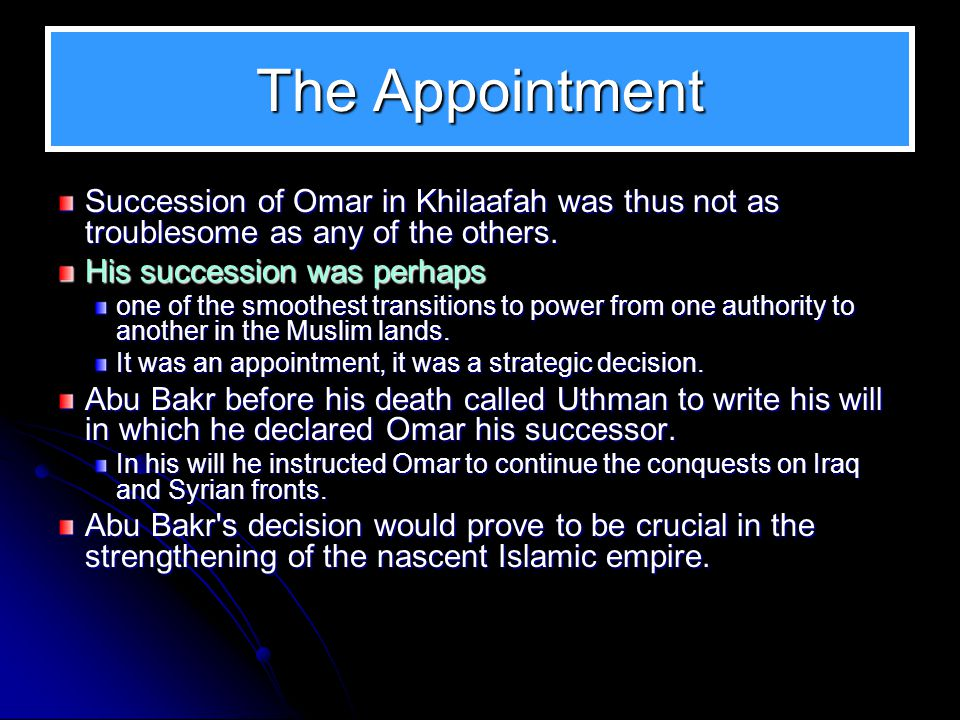 The Appointment Succession of Omar in Khilaafah was thus not as troublesome as any of the others. His succession was perhaps.