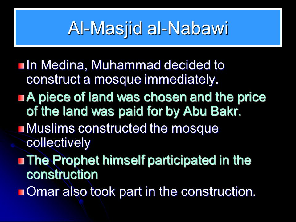 Al-Masjid al-Nabawi In Medina, Muhammad decided to construct a mosque immediately.