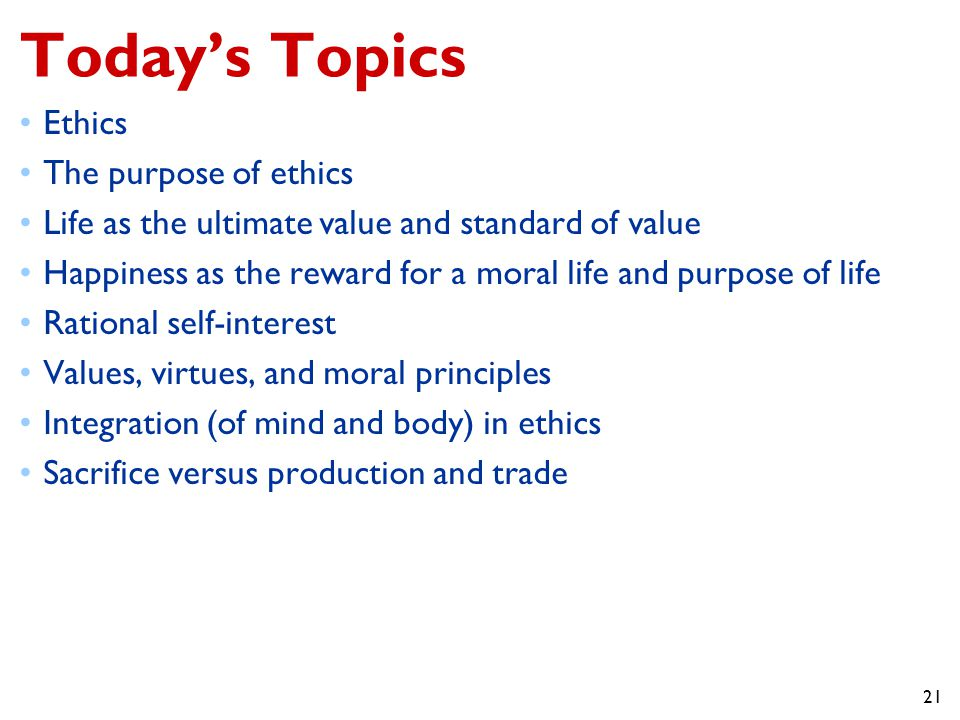 Today's Topics Ethics The purpose of ethics