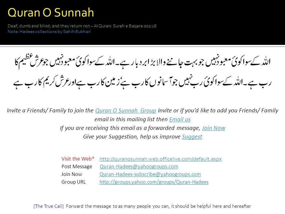 Quran O Sunnah Deaf, dumb and blind; and they return not – Al Quran: Surah e Baqara 002:18. Note: Hadees collections by Sahih Bukhari.