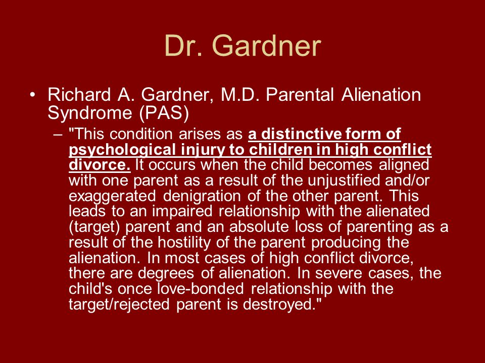 Dr. Gardner Richard A. Gardner, M.D. Parental Alienation Syndrome (PAS)