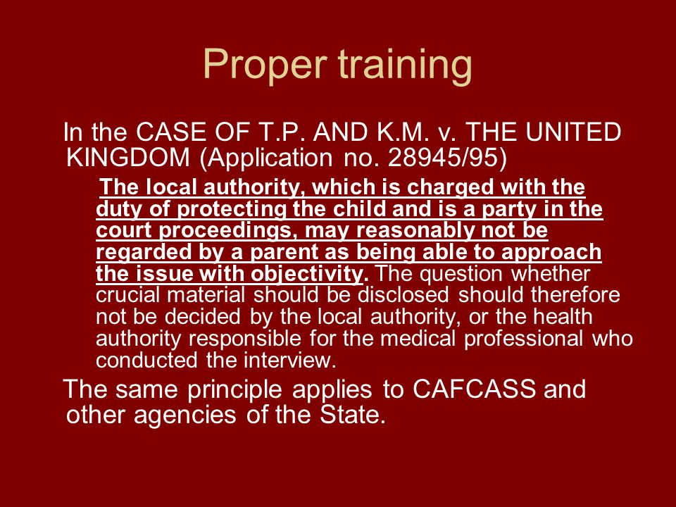 Proper training In the CASE OF T.P. AND K.M. v. THE UNITED KINGDOM (Application no. 28945/95)