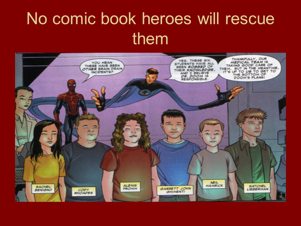 No comic book heroes will rescue them