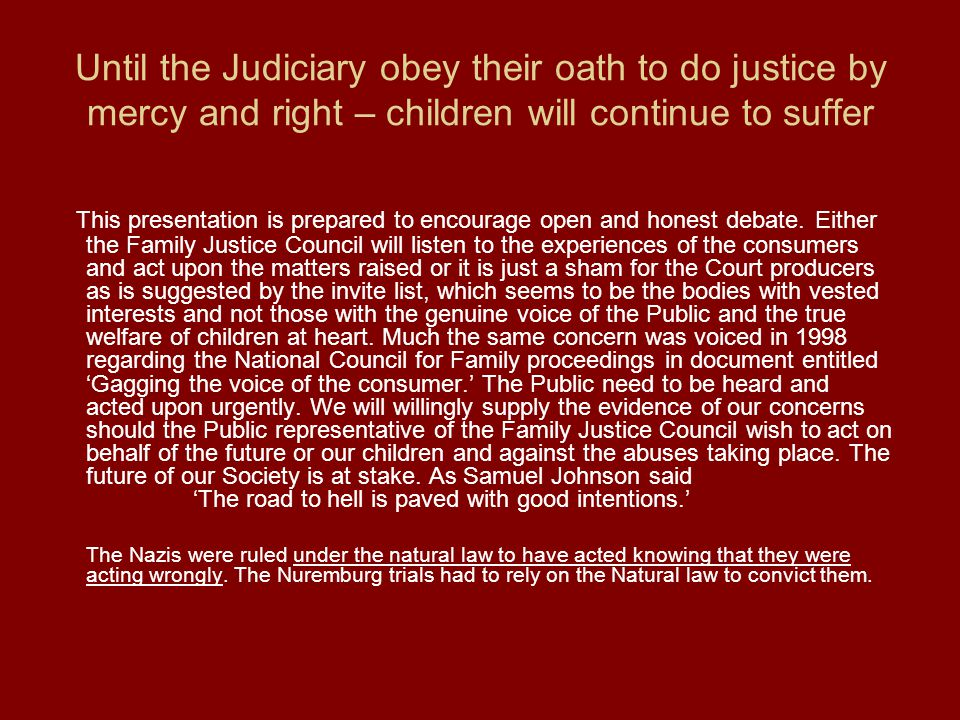 Until the Judiciary obey their oath to do justice by mercy and right – children will continue to suffer