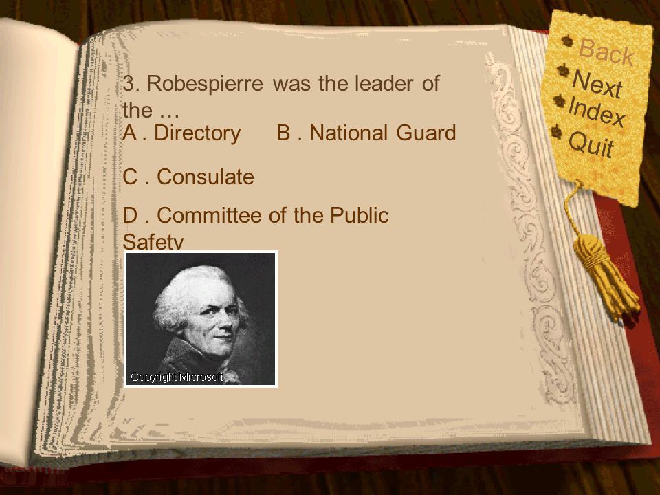 Back Next Quit Index 3. Robespierre was the leader of the …