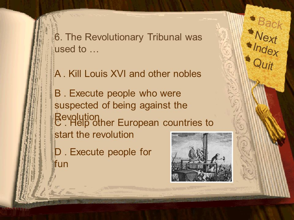 Back Next Quit Index 6. The Revolutionary Tribunal was used to …