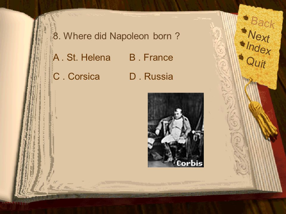 Back Next Quit Index 8. Where did Napoleon born A . St. Helena