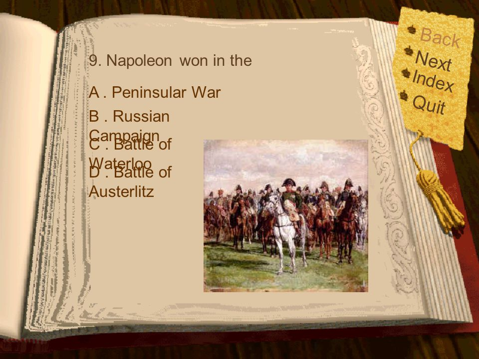 Back Next Quit Index 9. Napoleon won in the A . Peninsular War