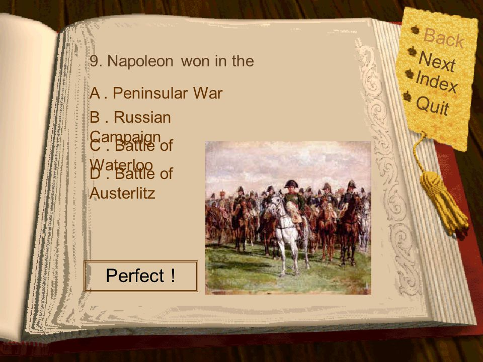 Back Next Quit Perfect ! Index 9. Napoleon won in the