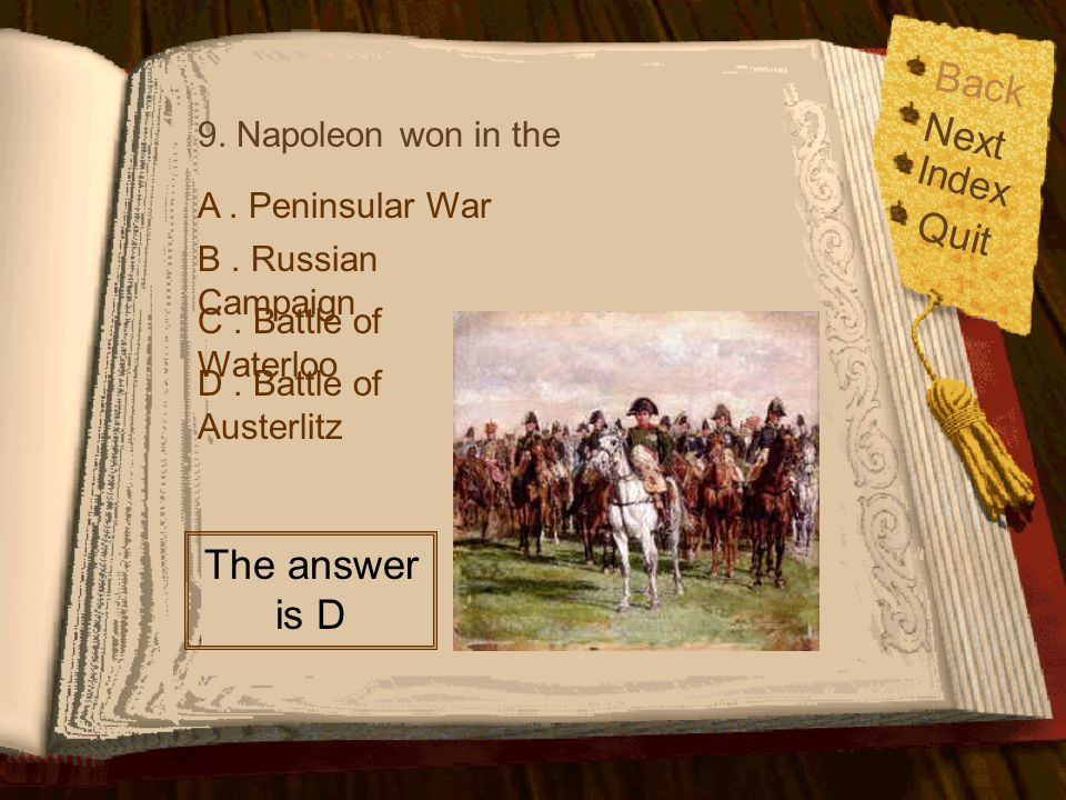 Back Next Quit The answer is D Index 9. Napoleon won in the