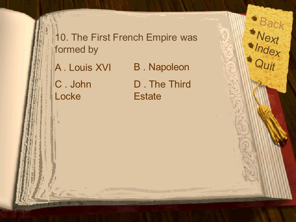 Back Next Quit Index 10. The First French Empire was formed by