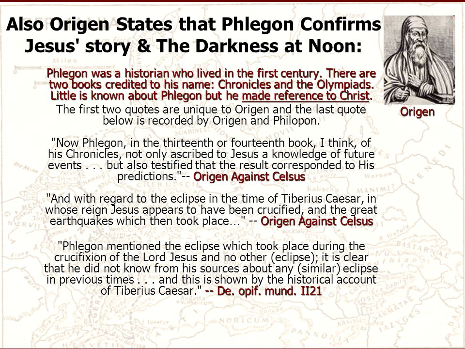 Also Origen States that Phlegon Confirms Jesus story & The Darkness at Noon: