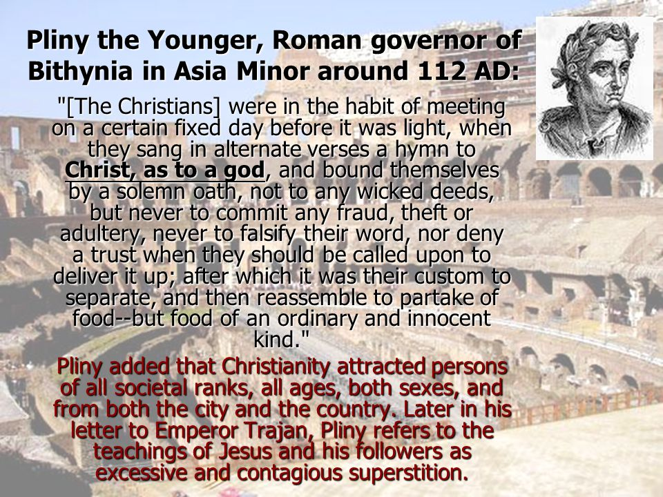 Pliny the Younger, Roman governor of Bithynia in Asia Minor around 112 AD: