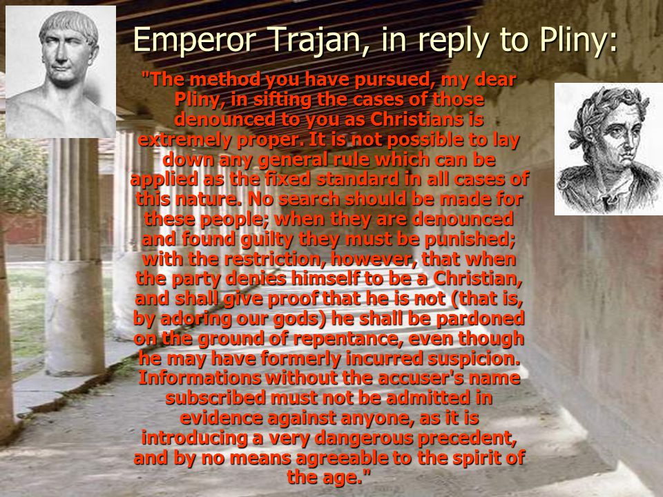 Emperor Trajan, in reply to Pliny: