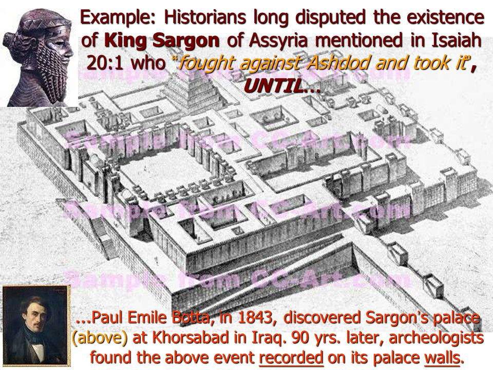 Example: Historians long disputed the existence of King Sargon of Assyria mentioned in Isaiah 20:1 who fought against Ashdod and took it , UNTIL…