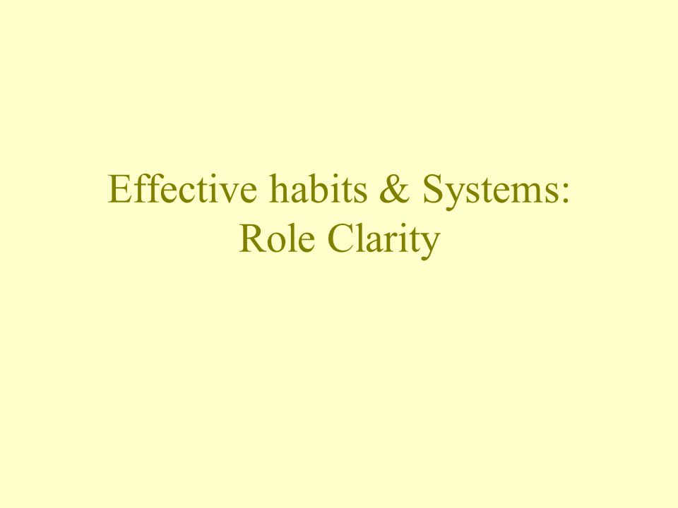 Effective habits & Systems: Role Clarity